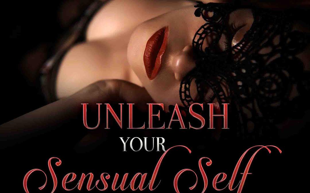 Unleash your Sensual Self – Part 2