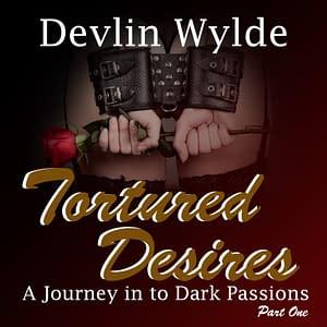Tortured Desires - Erotic Audio Story for women