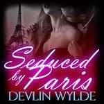 Seduced in Paris - Erotic Story for women