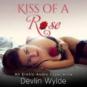 Kiss of a rose - bisexual erotic audio story